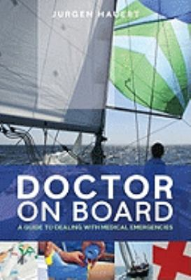 Doctor on Board: Your Practical Guide to Medical Emergencies at Sea 9781574092981