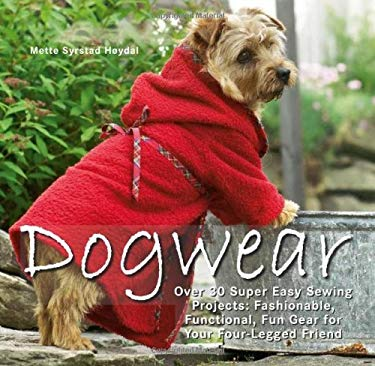 Dogwear: Over 30 Super Easy Sewing Projects: Fashionable, Functional, Fun Gear for Your Four-Legged Friend [With Pattern(s)] 9781570764301
