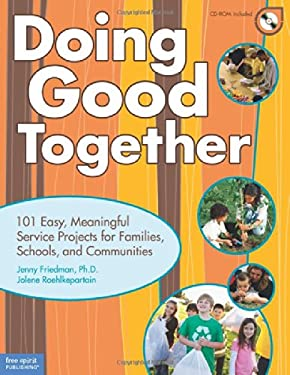 Doing Good Together: 101 Easy, Meaningful Service Projects for Families, Schools, and Communities [With CDROM]