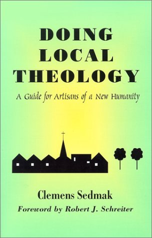 Doing Local Theology: A Guide for Artisians of a New Humanity 9781570754524