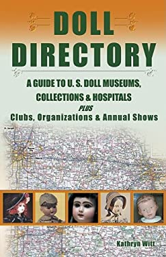 Doll Directory: A Guide to U.S. Doll Museums, Collections & Hospitals Plus Clubs, Organizations & Annual Shows 9781574324150