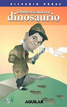 Domesticando Tu Dinosaurio: Con Humortivacion E Inteligencia Emocional 9781575818450