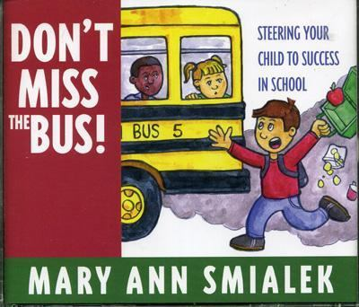 Don't Miss the Bus!: Steering Your Child to Success in School 9781578862122