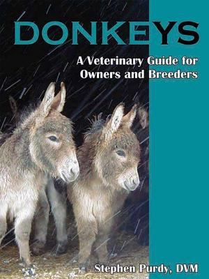 Donkeys: Miniature, Standard, and Mammoth: A Veterinary Guide for Owners and Breeders 9781570764189