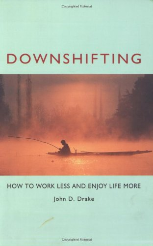 Downshifting: How to Work Less and Enjoy Life More 9781576751169