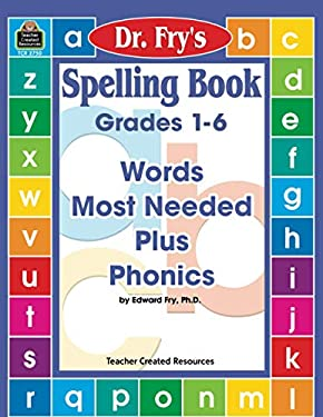 Dr. Fry's Spelling Book, Grades 1-6: Words Most Needed Plus Phonics 9781576907504