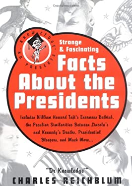 Dr Knowledge Presents Strange & Fascinating Facts about the Presidents 9781579123574