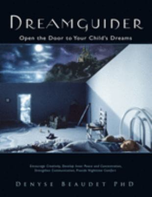 Dreamguider: Open the Door to Your Child's Dreams 9781571745934