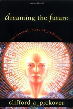Dreaming the Future: The Fantastic Story of Prediction 9781573928953