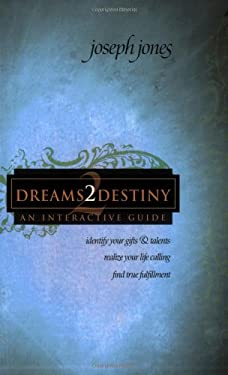 Dreams2destiny Interactive Study Course: Identify Your Gifts and Talents, Realize Your Life Calling, Find True Fulfillment 9781577947806
