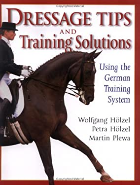 Dressage Tips and Training Solutions: Using the German Training System 9781570762079