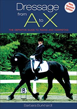 Dressage from A to X: The Definitive Guide to Riding and Competing 9781570762789