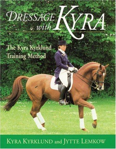 Dressage with Kyra: The Kyra Kyrklund Training Method 9781570761102