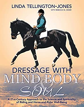Dressage with Mind, Body, and Soul: A 21st-Century Approach to the Science and Spirituality of Riding, Training, and Competing 9781570764264