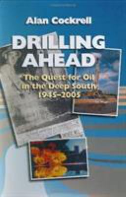 Drilling Ahead: The Quest for Oil in the Deep South, 1945-2005 9781578068111