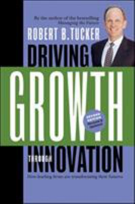 Driving Growth Through Innovation: How Leading Firms Are Transforming Their Futures 9781576754955