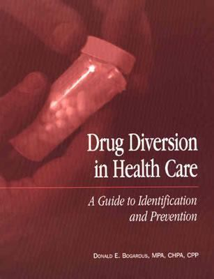 Drug Diversion in Health Care: A Guide to Identification and Prevention 9781578392209