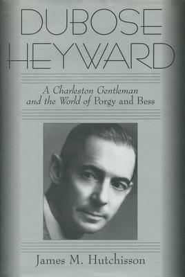 Dubose Heyward: A Charleston Gentleman and the World of Porgy and Bess 9781578062508