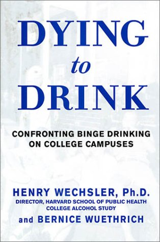 Dying to Drink: Confronting a National Epidemic of College Binge Drinking 9781579545833