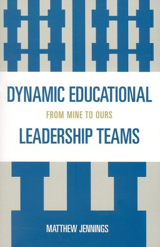 Dynamic Educational Leadership Teams: From Mine to Ours 9781578868483