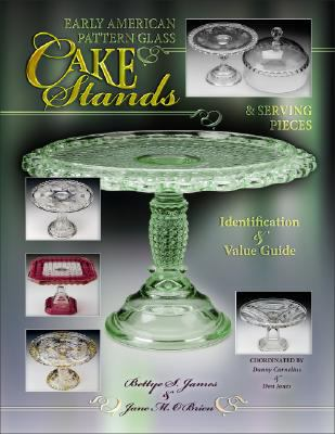 Early American Pattern Glass Cake Stands & Serving Pieces: Identification & Value Guide 9781574325966