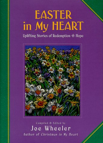 Easter in My Heart: Uplifting Stories of Redemption and Hope 9781578562688