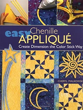 Easy Chenille Applique: Create Dimension the Color Stick Way 9781571202611