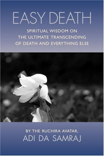 Easy Death: Spiritual Wisdom on the Ultimate Transcending of Death and Everything Else 9781570972027