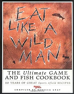 Eat Like a Wildman: 110 Years of Great Game and Fish Recipes 9781572230880