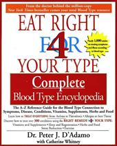 Eat Right 4 Your Type Complete Blood Type Encyclopedia: The A-Z Reference Guide for the Blood Type Connection to Symptoms, Disease