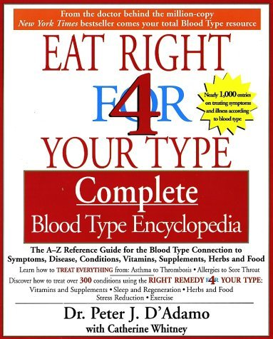 Eat Right 4 Your Type Complete Blood Type Encyclopedia: The A-Z Reference Guide for the Blood Type Connection to Symptoms, Disease, Conditions, Vitami 9781573229203