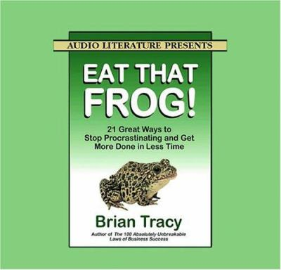 Eat That Frog!: 21 Great Ways to Stop Procrastinating and Get More Done in Less Time 9781574535679