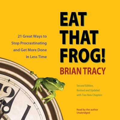 Eat That Frog!: 21 Great Ways to Stop Procrastinating and Get More Done in Less Time 9781572707207