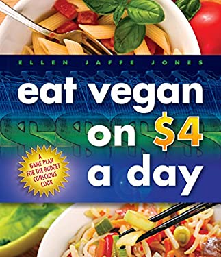 Eat Vegan on $4 a Day: A Game Plan for the Budget-Conscious Cook 9781570672576