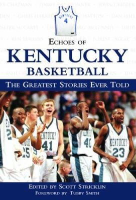 Echoes of Kentucky Basketball: The Greatest Stories Ever Told 9781572438873