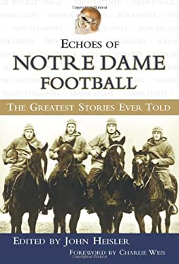 Echoes of Notre Dame Football: The Greatest Stories Ever Told 9781572437456