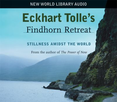 Eckhart Tolle's Findhorn Retreat: Stillness Amidst the World 9781577315087
