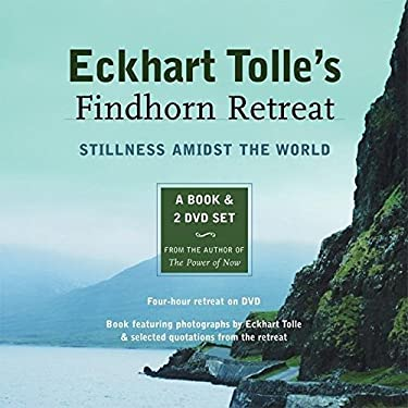 Eckhart Tolle's Findhorn Retreat: Stillness Amidst the World [With 2 DVD] 9781577315094