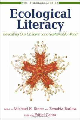 Ecological Literacy: Educating Our Children for a Sustainable World 9781578051533