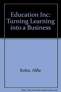 Education, Inc.: Turning Learning Into a Business: A Collection of Articles 9781575170268