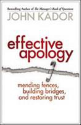 Effective Apology: Mending Fences, Building Bridges, and Restoring Trust 9781576759011