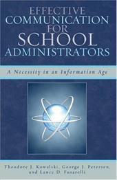 Effective Communication for School Administrators: A Necessity in an Information Age - Rowman & Littlefield