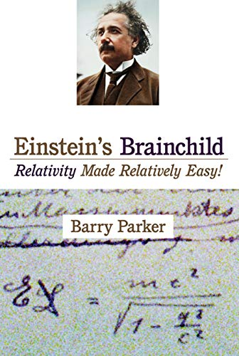 Einstein's Brainchild: Relativity Made Relatively Easy! 9781573928571