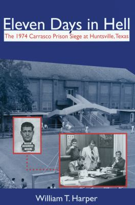 Eleven Days in Hell: The 1974 Carrasco Prison Siege at Huntsville, Texas 9781574412642