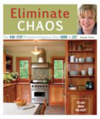 Eliminate Chaos: The 10-Step Process to Organize Your Home & Life 9781570614675