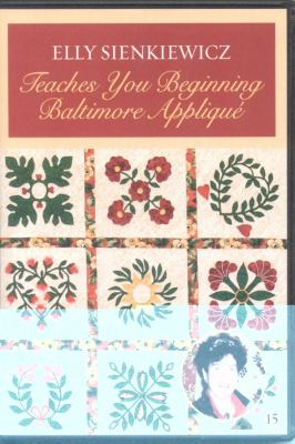 Elly Sienkiewicz Teaches You Beginning Baltimore Applique, DVD: At Home with the Experts #16 9781571208521