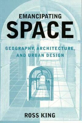 Emancipating Space: Geography, Architecture, and Urban Design 9781572300460