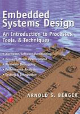Embedded Systems Design: An Introduction to Processes, Tools, and Techniques 9781578200733