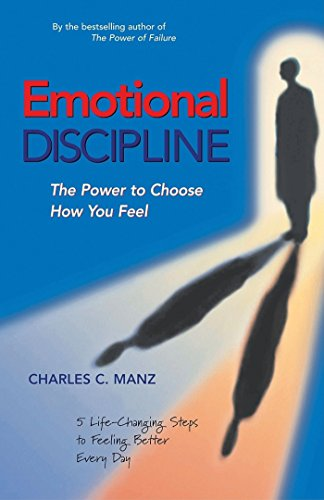Emotional Discipline: The Power to Choose How You Feel; 5 Life Changing Steps to Feeling Better Every Day 9781576752302
