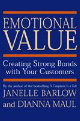 Emotional Value: Creating Strong Bonds with Your Customers 9781576750797